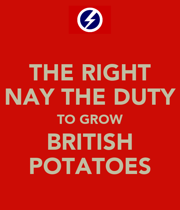 THE RIGHT NAY THE DUTY TO GROW BRITISH POTATOES