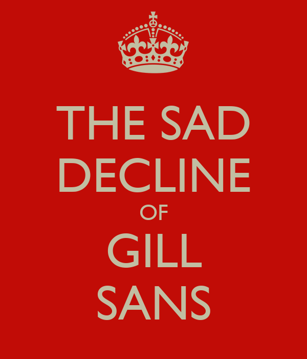 THE SAD DECLINE OF GILL SANS