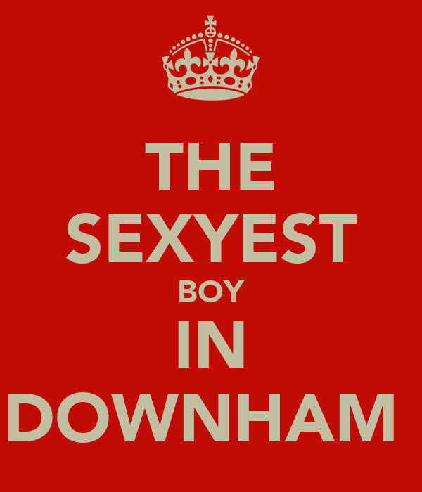 THE SEXYEST BOY IN DOWNHAM