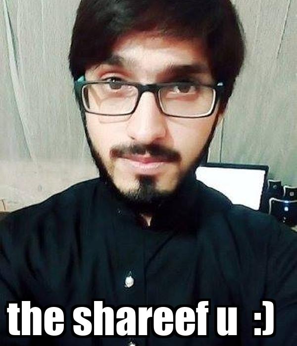 the shareef u  :)