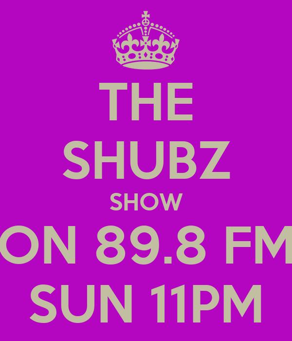 THE SHUBZ SHOW ON 89.8 FM SUN 11PM