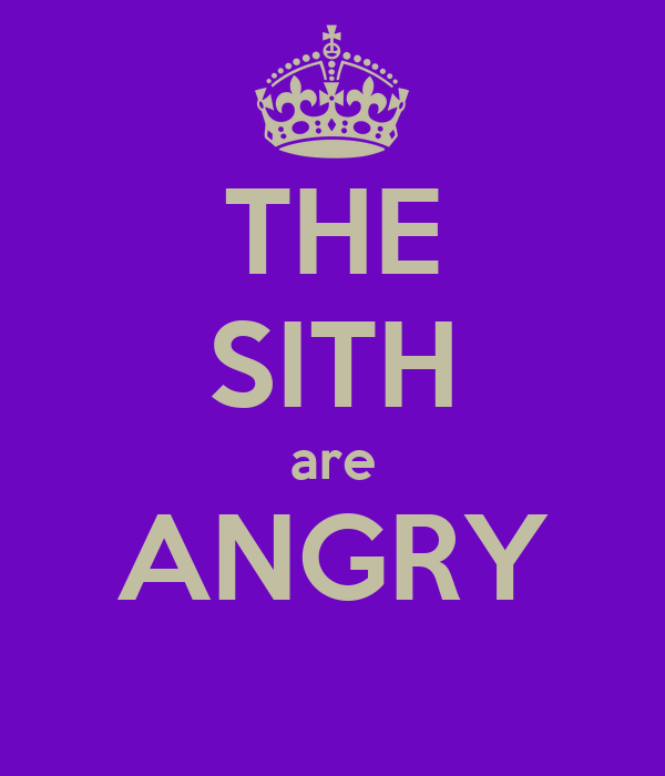 THE SITH are ANGRY