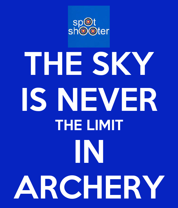 THE SKY IS NEVER THE LIMIT IN ARCHERY