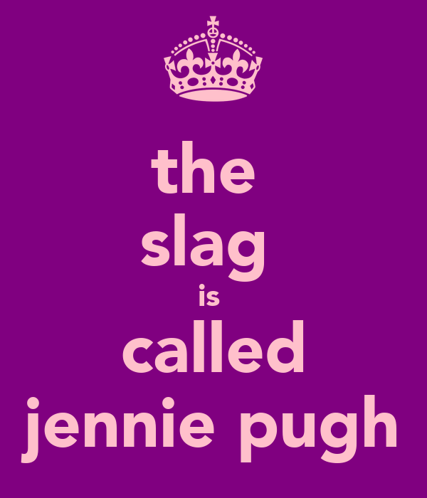 the  slag  is  called jennie pugh