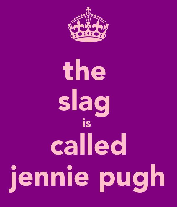 the  slag  is  called jennie pugh