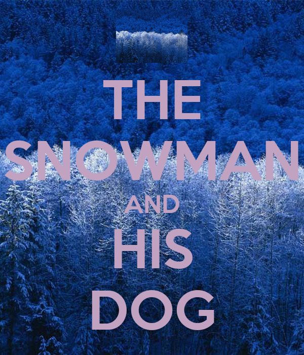 THE SNOWMAN AND HIS DOG