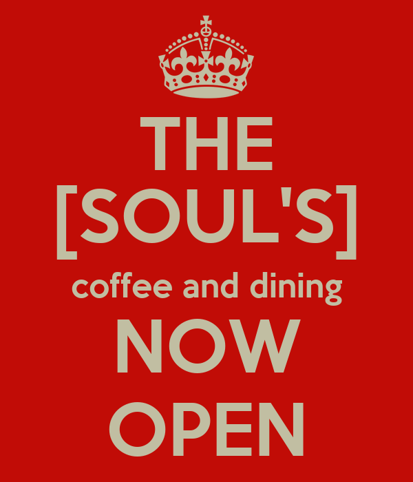 THE [SOUL'S] coffee and dining NOW OPEN