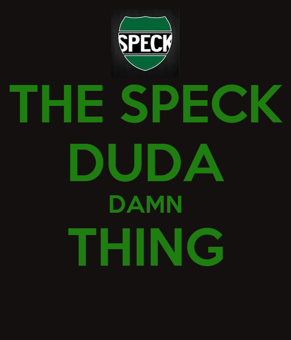 THE SPECK DUDA DAMN THING