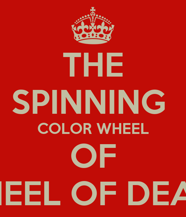 THE SPINNING  COLOR WHEEL OF WHEEL OF DEATH
