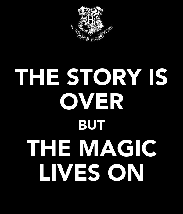 THE STORY IS OVER BUT THE MAGIC LIVES ON