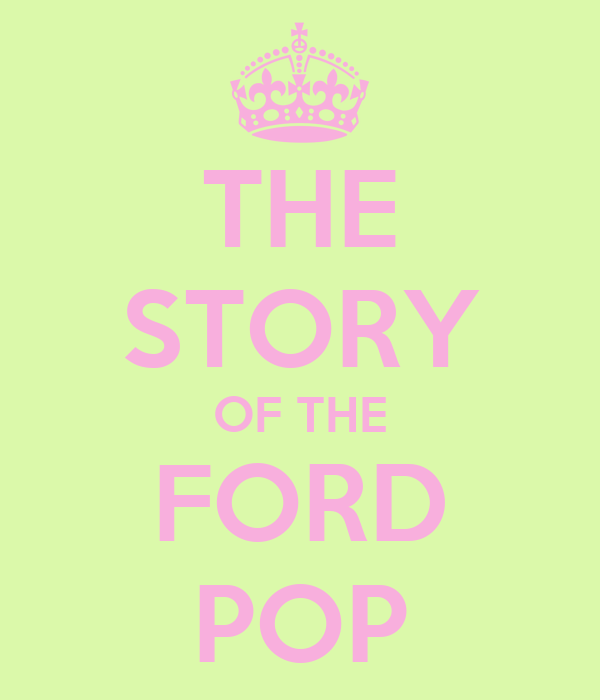 THE STORY OF THE FORD POP