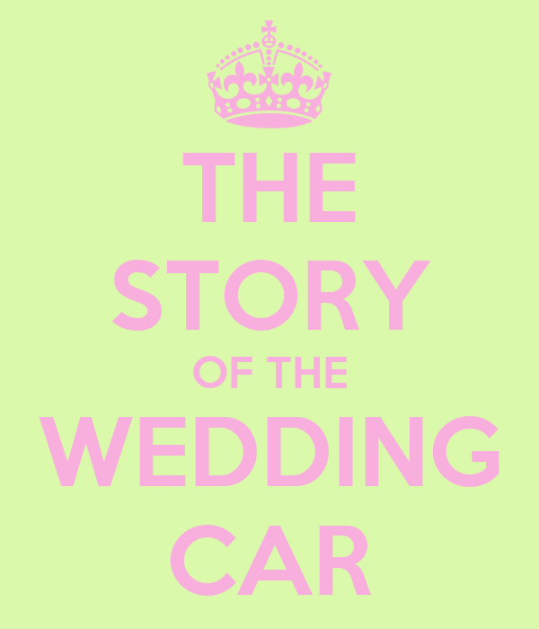 THE STORY OF THE WEDDING CAR