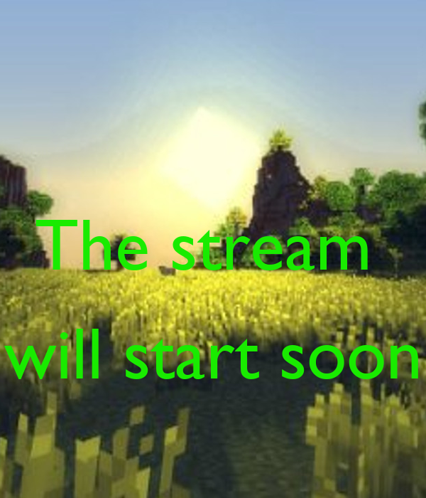 The stream   will start soon
