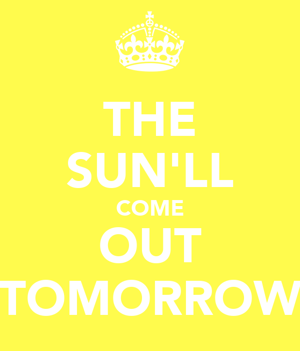 THE SUN'LL COME OUT TOMORROW