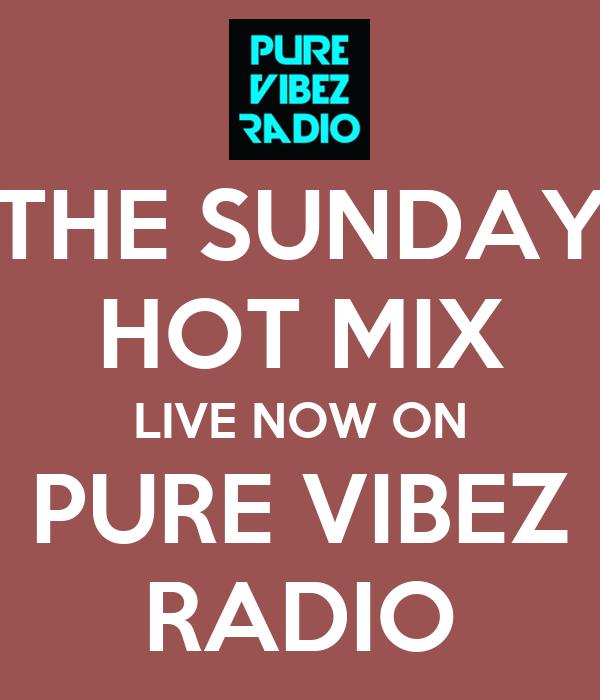 THE SUNDAY HOT MIX LIVE NOW ON PURE VIBEZ RADIO