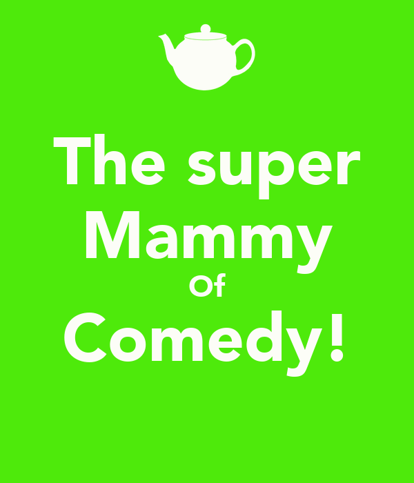 The super Mammy Of Comedy!