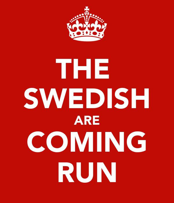 THE  SWEDISH ARE COMING RUN