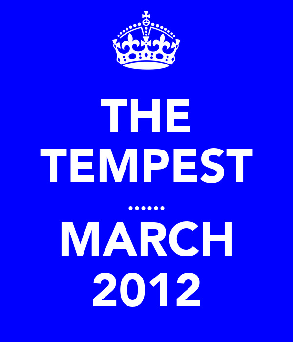 THE TEMPEST ...... MARCH 2012