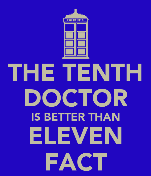 THE TENTH DOCTOR IS BETTER THAN ELEVEN FACT