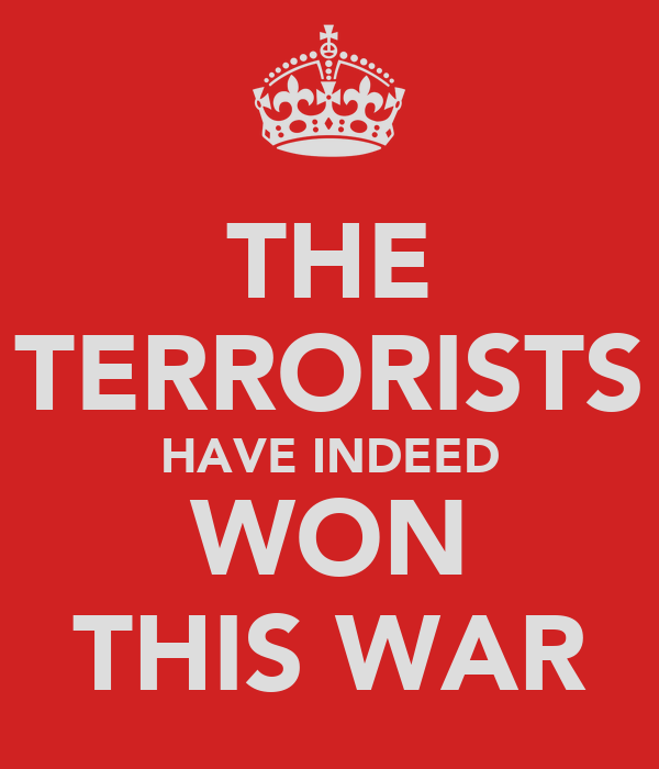 THE TERRORISTS HAVE INDEED WON THIS WAR