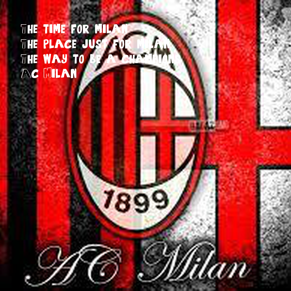 The time for milan, The place just for milan, The way to be a champions. Ac Milan