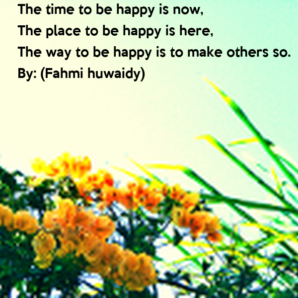 The time to be happy is now,