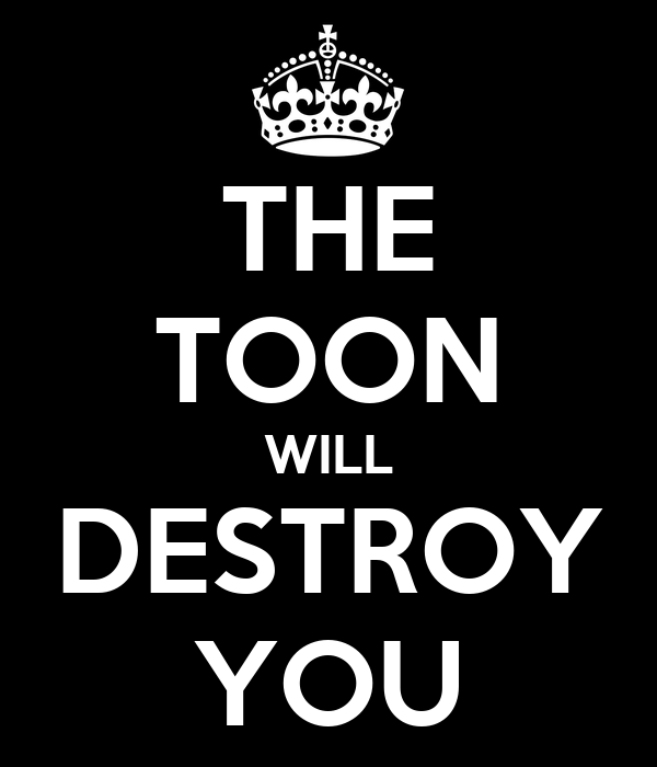 THE TOON WILL DESTROY YOU