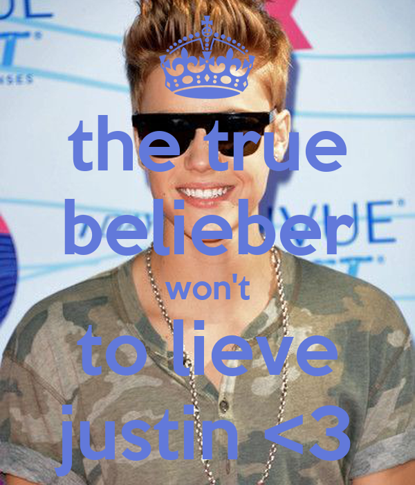 the true belieber won't to lieve justin <3