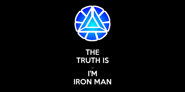 THE TRUTH IS ... I'M IRON MAN