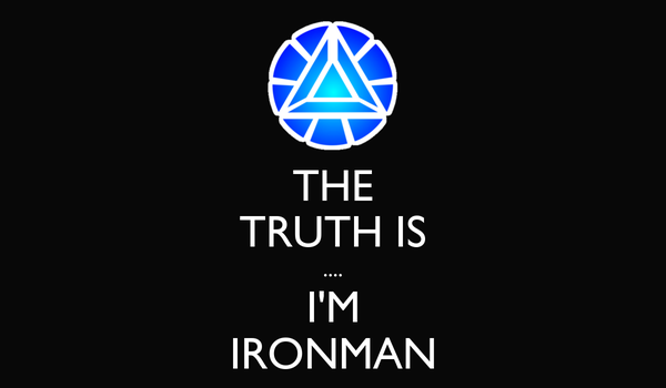 THE TRUTH IS .... I'M IRONMAN