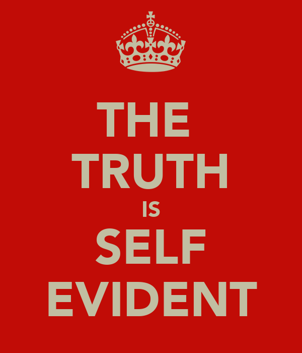 THE  TRUTH IS SELF EVIDENT