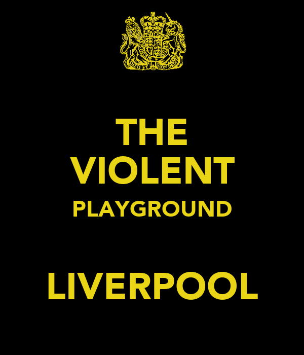 THE VIOLENT PLAYGROUND  LIVERPOOL