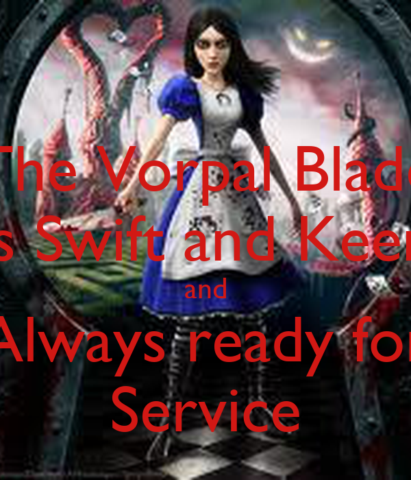 The Vorpal Blade is Swift and Keen and Always ready for Service