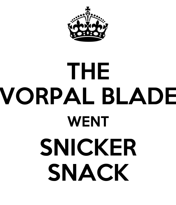THE VORPAL BLADE WENT SNICKER SNACK