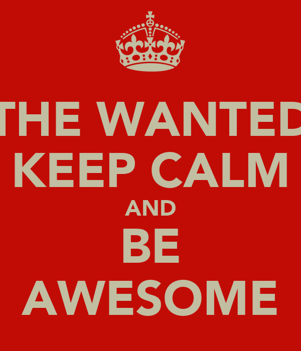 THE WANTED KEEP CALM AND BE AWESOME