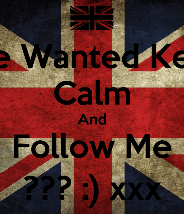 The Wanted Keep Calm And Follow Me ??? :) xxx