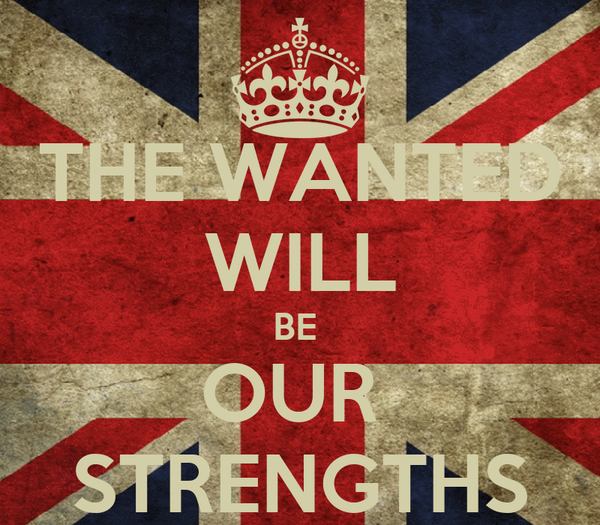 THE WANTED WILL BE  OUR  STRENGTHS