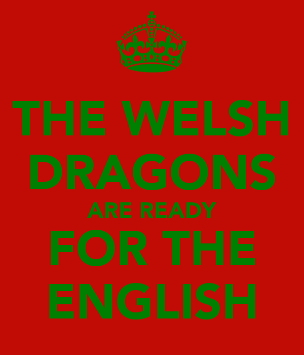 THE WELSH DRAGONS ARE READY FOR THE ENGLISH