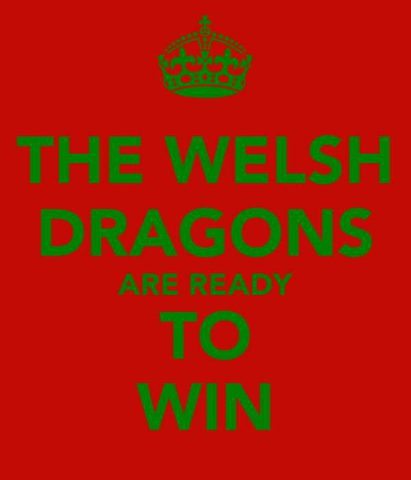 THE WELSH DRAGONS ARE READY TO WIN