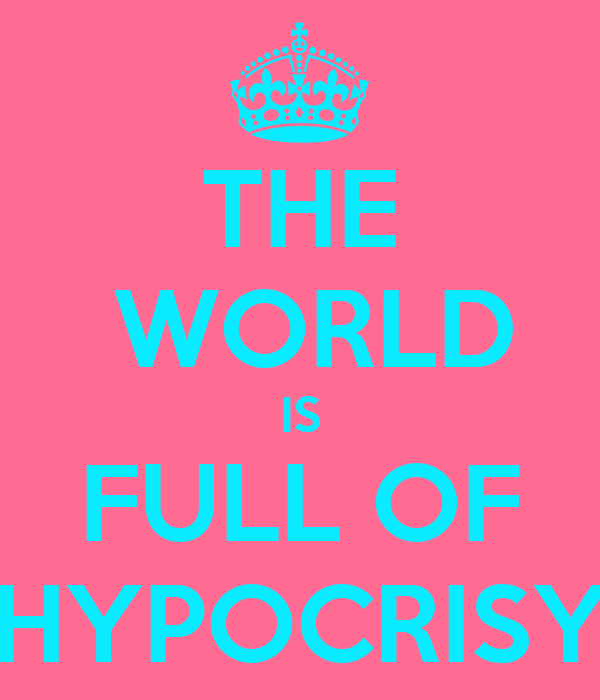 THE  WORLD IS FULL OF HYPOCRISY