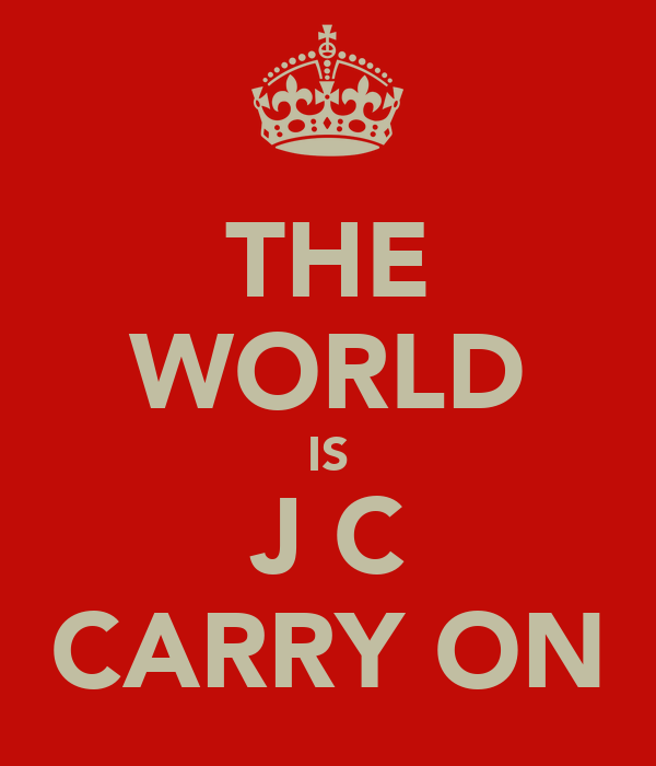 THE WORLD IS J C CARRY ON