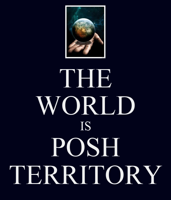 THE WORLD IS POSH TERRITORY