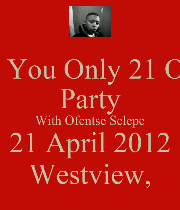The You Only 21 Once Party With Ofentse Selepe 21 April 2012 Westview,