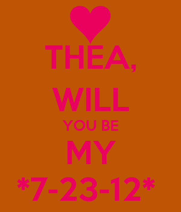 THEA, WILL YOU BE MY *7-23-12*