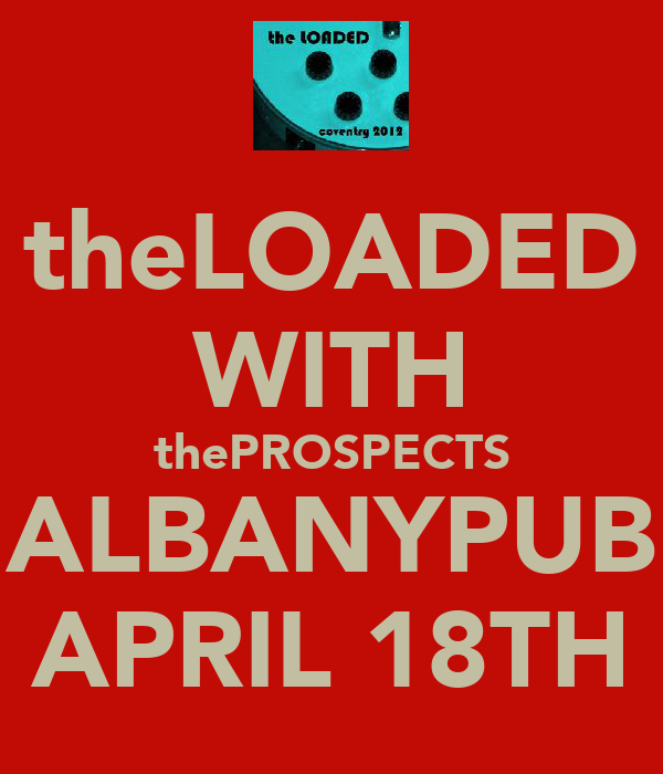 theLOADED WITH thePROSPECTS ALBANYPUB APRIL 18TH