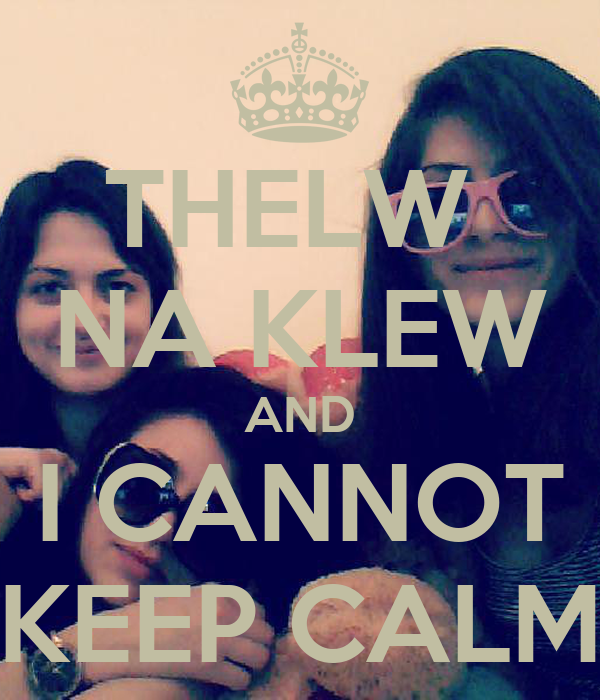 THELW  NA KLEW AND I CANNOT KEEP CALM