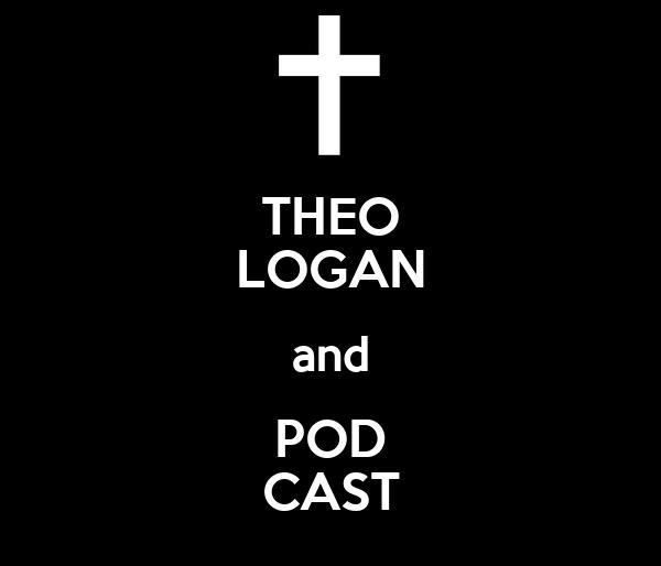 THEO LOGAN and POD CAST