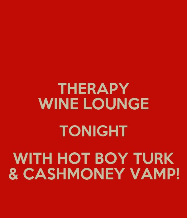 THERAPY WINE LOUNGE TONIGHT WITH HOT BOY TURK & CASHMONEY VAMP!