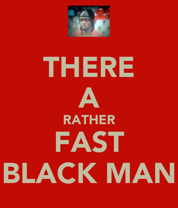 THERE A RATHER FAST BLACK MAN