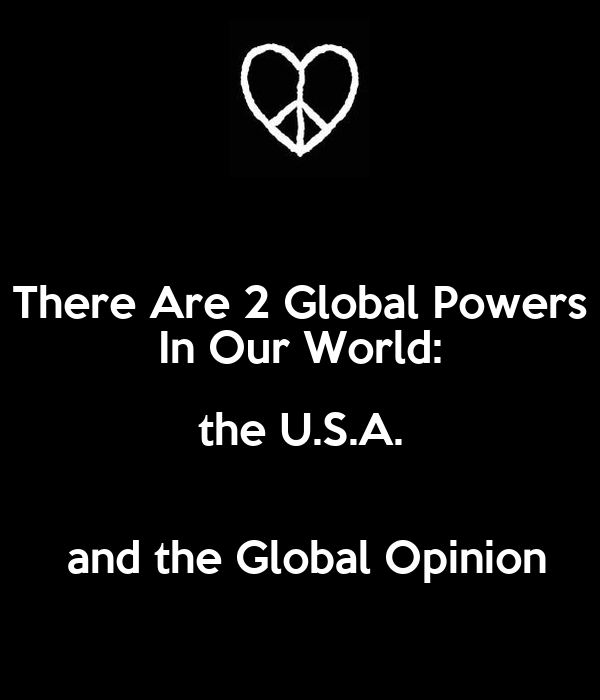 There Are 2 Global Powers In Our World: the U.S.A.   and the Global Opinion